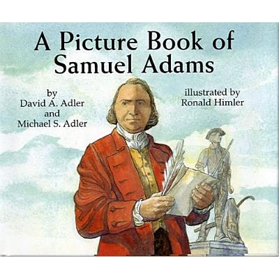 A Picture Book Of Samuel Adams By Adler, David A./ Adler, Michael S./ Himler, Ronald (ILT)
