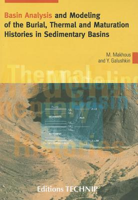 Basin Analysis and Modeling of the Burial, Thermaland Maturation Histories in Sedimentary Basins By Makhous, Monzer/ Galushkin, Youri